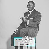 The Best of 50s English Artists: Junior Parker by Junior Parker