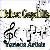 I Believe: Gospel Hits de Various Artists