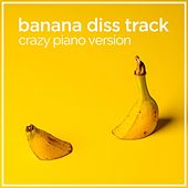 Banana Diss Track (Crazy Piano Version) van The Blue Notes