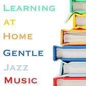 Learning at Home Gentle Jazz Music by Various Artists