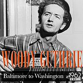 Baltimore to Washington by Woody Guthrie