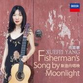 Fisherman's Song by Moonlight(Arr. Sha Yuan&Xuefei Yang) by Xuefei Yang
