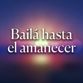 Bailá hasta el amanecer de Various Artists