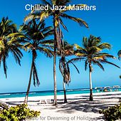 Music for Dreaming of Holidays von Chilled Jazz Masters
