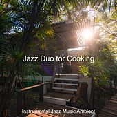 Jazz Duo for Cooking by Instrumental Jazz Music Ambient