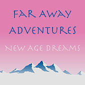Far Away Adventures New Age Dreams by Various Artists