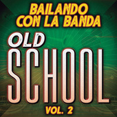 Bailando Con La Banda Old School Vol. 2 by Various Artists