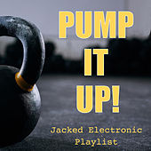 Pump It Up! Jacked Electronic Playlist by Various Artists