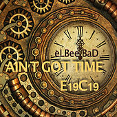 Ain't Got Time (E19C19 Mix) (Ee Series) von The Prince of Dance Music