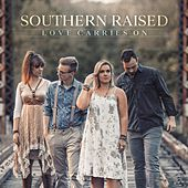 Love Carries On by Southern Raised