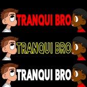 Tranqui Bro by Avcon