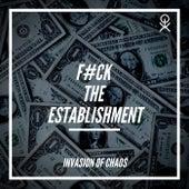 Fuck the Establishment von Invasion Of Chaos