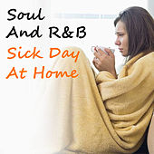 Soul And R&B Sick Day At Home by Various Artists