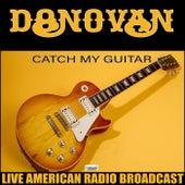 Catch My Guitar (Live) de Donovan