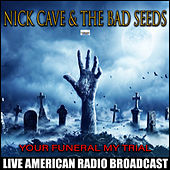 Your Funeral  My Trial (Live) von Nick Cave