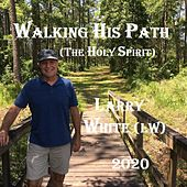 Walking His Path (The Holy Spirit) by Larry White