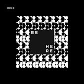 BE Here by Mimo