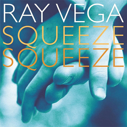 Squeeze Squeeze by Ray  Vega