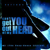 Can't Get You Out Of My Head, Vol. 1 (The Deep-House Edition) di Various Artists