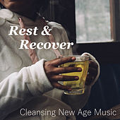 Rest & Recover Cleansing New Age Music by Various Artists