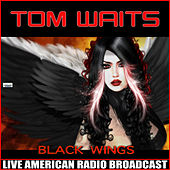 Black Wings (Live) by Tom Waits