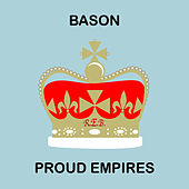 Proud Empires by Bason
