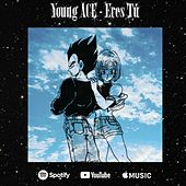 Eres Tú by Young Ace