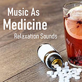 Music As Medicine Relaxation Sounds by Various Artists