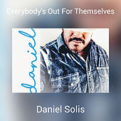 Everybody's Out For Themselves de Daniel Solis