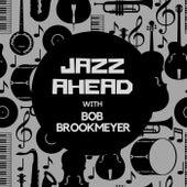 Jazz Ahead with Bob Brookmeyer by Bob Brookmeyer