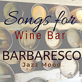 Songs for Wine Bar: Barbaresco Jazz Mood de Various Artists