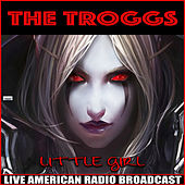 Little Girl (Live) by The Troggs