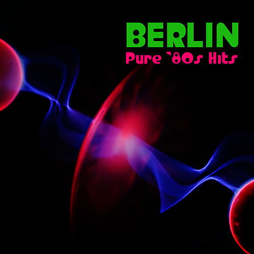 Hits Of The '80s & New Remixes by Berlin