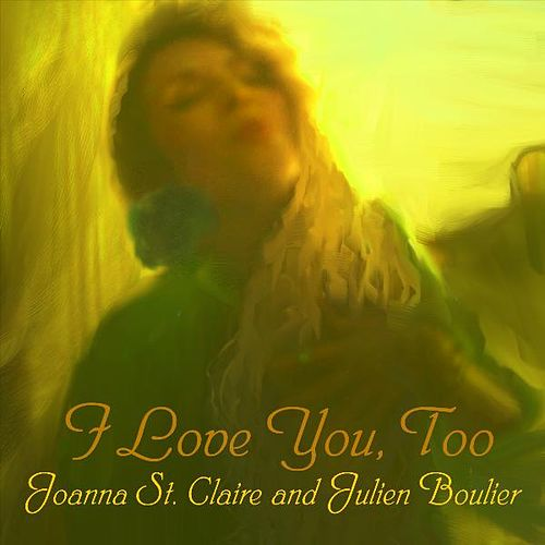 I Love You, Too - Single by Joanna St. Claire