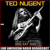 Dog Eat Dog (Live) by Ted Nugent