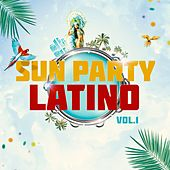 Sun Party Latino, Vol. 1 by Tony Gomez, Loukas, Coco Del Barrio, JS Sanchez, Kmino, Locky, Mafariel, GYPS FACTORY, DJ Fabrizio, DJ M4RS, LYNN, La Onda, Ragga Ranks, KASSAKA, Delrio, Huracan, Camino, Danny El Cuelno