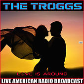 Love Is All Around (Live) by The Troggs