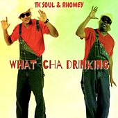 What Cha Drinking (feat. Rhomey) by Tk Soul