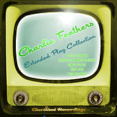 Charlie Feathers - The Extended Play Collection by Charlie Feathers
