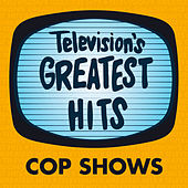 Television's Greatest Hits - Cop Shows by Television's Greatest Hits Band