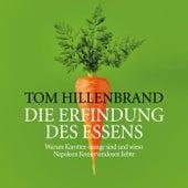 Die Erfindung des Essens von Tom Hillenbrand