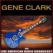 Wheels (Live) by Gene Clark
