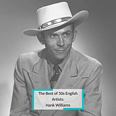 The Best of 50s English Artists: Hank Williams by Hank Williams