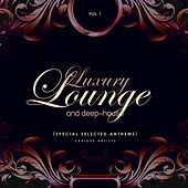 Luxury Lounge And Deep-House (Special Selected Anthems), Vol. 1 by Various Artists