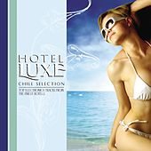 Hotel Luxe Chill Selections by Various Artists