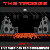 I Just Sing (Live) by The Troggs