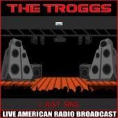 I Just Sing (Live) de The Troggs