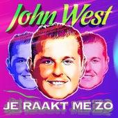 Je Raakt Me Zo van John West