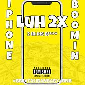 Iphone Boomin' by Luh 2x
