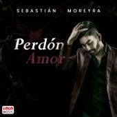 Perdón Amor by Sebastian Moreyra